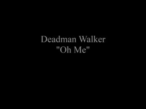 Deadman Walker - Oh Me