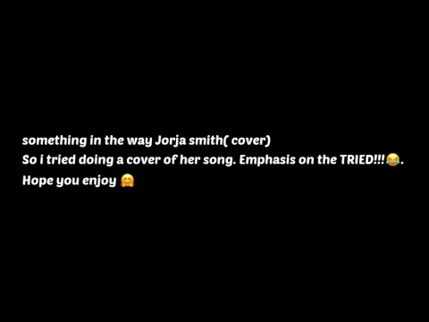 Something in the way Jorja Smith( cover)